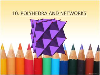10.  POLYHEDRA AND NETWORKS