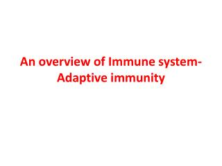 An overview of Immune system- Adaptive immunity