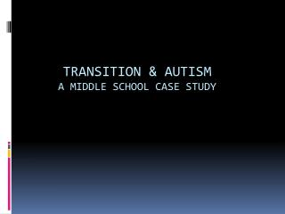 Transition & Autism A Middle School Case Study