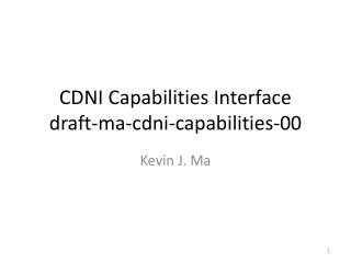 CDNI  Capabilities Interface draft-ma-cdni-capabilities-00