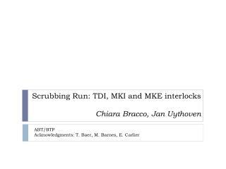 Scrubbing Run: TDI, MKI and MKE interlocks Chiara Bracco, Jan Uythoven