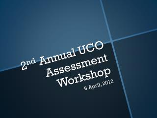 2 nd  Annual UCO Assessment Workshop