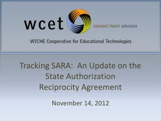 Tracking SARA:  An Update on the State Authorization Reciprocity Agreement November 14, 2012