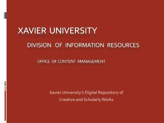 Xavier  University    Division    of   Information   resources office   of  content   management