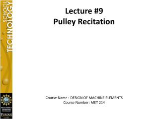 Lecture # 9 Pulley Recitation Course Name : DESIGN OF MACHINE ELEMENTS Course Number: MET 214