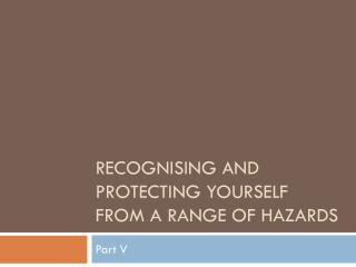 Recognising  and protecting yourself from a range of hazards