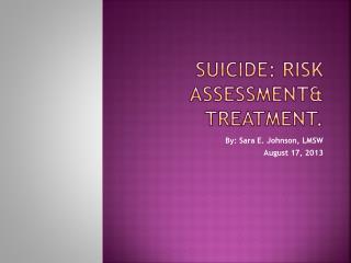 Suicide: Risk assessment& treatment.