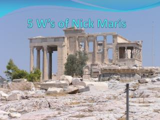 5 W's of Nick Maris