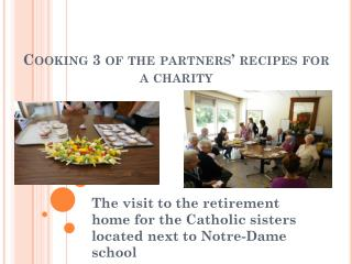 Cooking 3 of the  partners �  recipes  for a  charity