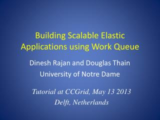 Building Scalable Elastic Applications using Work Queue