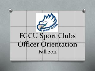 FGCU Sport Clubs Officer Orientation Fall  2011