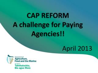CAP REFORM A challenge for Paying Agencies!!