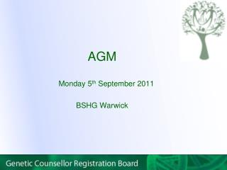 AGM Monday 5 th  September 2011 BSHG Warwick