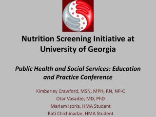 Kimberley Crawford, MSN, MPH, RN, NP-C Otar Vasadze , MD, PhD Mariam Izoria , HMA Student
