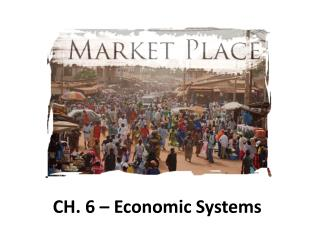 CH. 6 – Economic Systems
