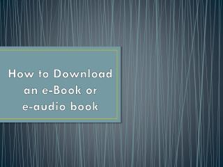 How to Download an e-Book or  e-audio book