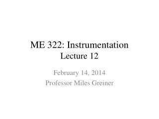 ME 322: Instrumentation Lecture 12