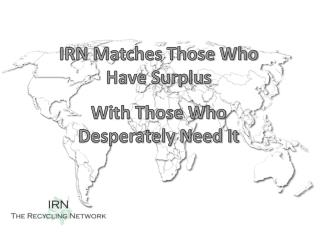 IRN Matches Those Who Have Surplus  With Those Who Desperately Need It