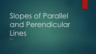 Slopes of Parallel and  Perendicular  Lines