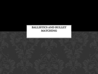 Ballistics and bullet matching