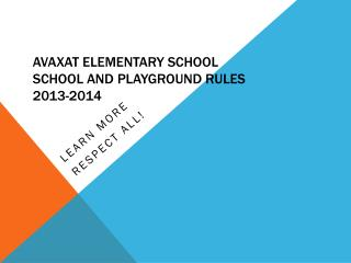 Avaxat Elementary School School  and Playground Rules 2013-2014