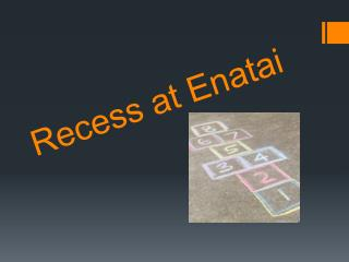 Recess at  Enatai