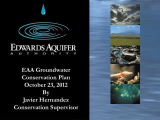 EAA Groundwater  Conservation  Plan October 23, 2012 By  Javier Hernandez Conservation Supervisor