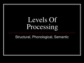 levels of processing and recall In order to see the extent to which semantic processing improves recall capabilities, the experiment compared semantic processing with the other two levels of processing, phonological and orthographic.