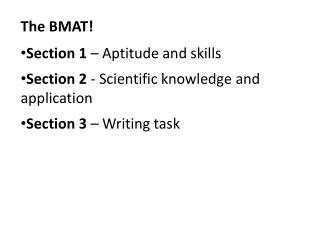 The BMAT! Section 1  – Aptitude and skills Section 2  - Scientific knowledge and application