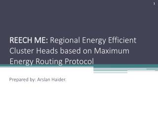 REECH ME:  Regional Energy Efficient  Cluster Heads  based on  Maximum Energy  Routing Protocol