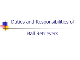 Duties and Responsibilities of  Ball  Retrievers
