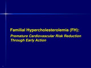 Familial Hypercholesterolemia (FH): Premature Cardiovascular  Risk  Reduction Through Early Action