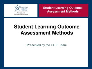 Student Learning Outcome  Assessment Methods Presented by the ORIE Team