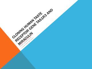 Cloning Human Taste Receptor Gene TAS1R3 and  Miraculin