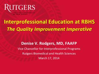 Interprofessional Education at RBHS The Quality Improvement Imperat ive