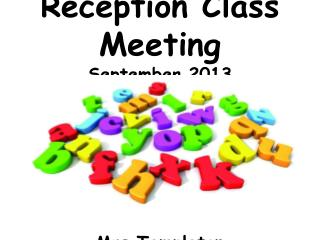 Reception Class Meeting September 2013  Mrs  T empleton