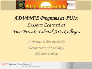 ADVANCE Programs at PUIs :   Lessons Learned at  Two Private Liberal Arts Colleges