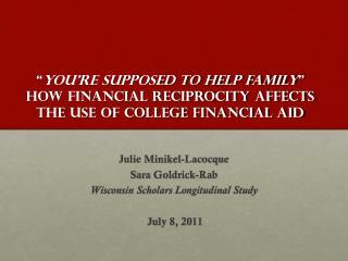 Julie Minikel-Lacocque Sara  Goldrick-Rab Wisconsin Scholars Longitudinal Study July 8, 2011
