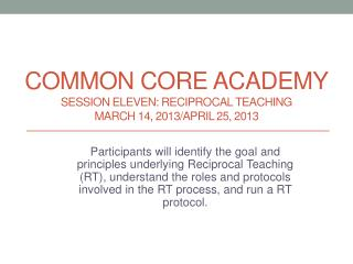 Common Core Academy Session Eleven: Reciprocal teaching march 14, 2013/ april  25, 2013