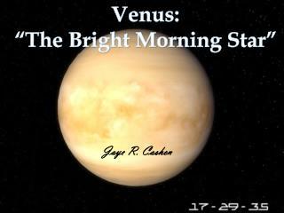 "Venus:  ""The Bright Morning Star"""