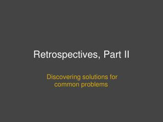 Retrospectives, Part II
