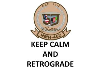 KEEP CALM  AND  RETROGRADE