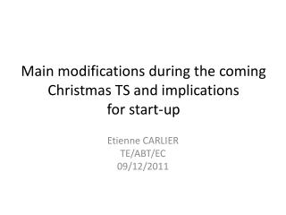 Main modifications during the coming Christmas TS and implications  for  start-up