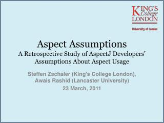 Aspect Assumptions A Retrospective Study of  AspectJ Developers'  Assumptions About Aspect Usage