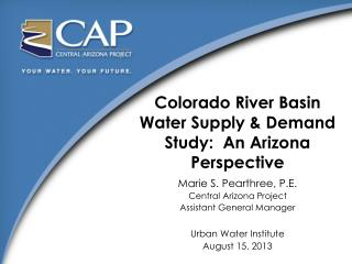 Colorado River Basin Water Supply & Demand Study:  An Arizona Perspective