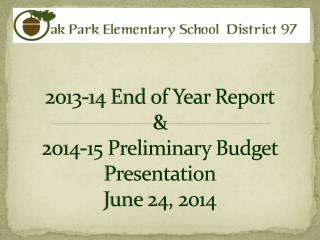2013-14 End of Year Report & 2014-15 Preliminary Budget Presentation June 24, 2014