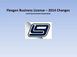 Flexgen  Business License – 2014 Changes  Local Government Corporation