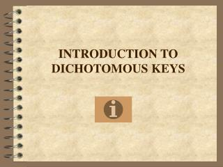 INTRODUCTION TO DICHOTOMOUS KEYS