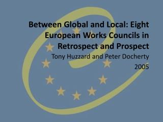 Between Global and Local: Eight European Works Councils in Retrospect and Prospect