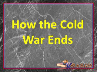 How the Cold War Ends